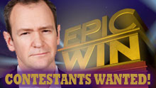 Epic Win - Contestants Wanted!