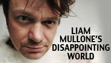 Liam Mullone's Disappointing World