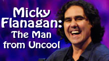 Micky Flanagan: The Man From Uncool