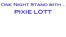 One Night Stand With .... Pixie Lott