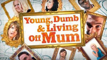 Young, Dumb & Living Off Mum