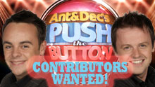 Ant & Dec's Push The Button - Contestants Wanted!