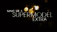 Make Me A Supermodel: Extra